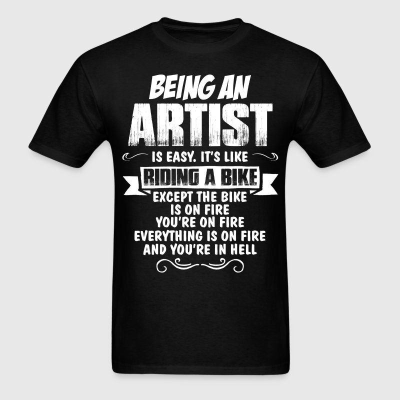 Being An Artist... T-Shirts - Men's T-Shirt