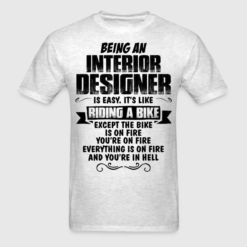 Being An Interior Designer... T-Shirts - Men's T-Shirt