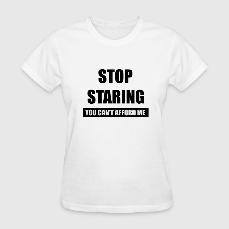 Stop starng you can't afford me  Women's T-Shirts - Women's T-Shirt