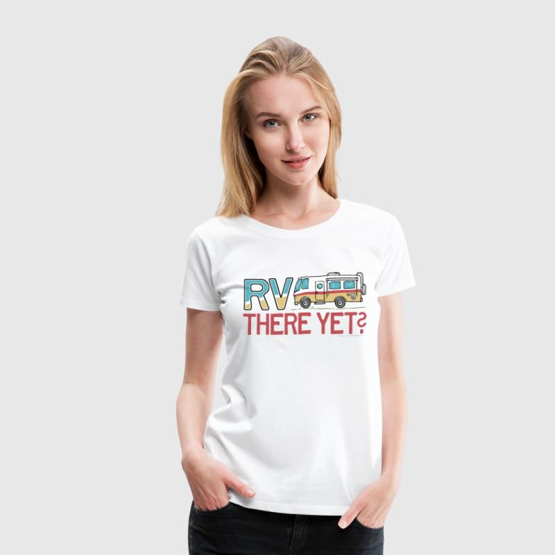 RV There Yet Women's T-Shirts - Women's Premium T-Shirt