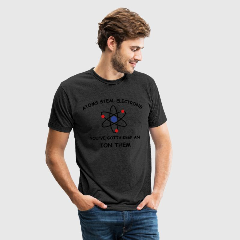 Atoms steal electrons 3 c T-Shirts - Unisex Tri-Blend T-Shirt