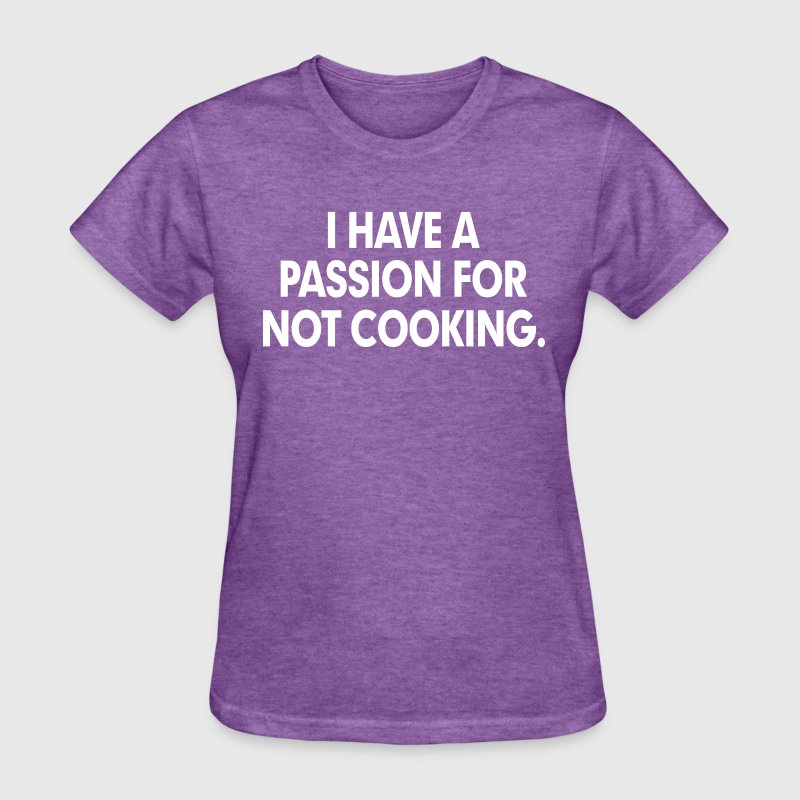 Passion For Not Cooking FUNNY Kitchen Chef Women's T-Shirts - Women's T-Shirt