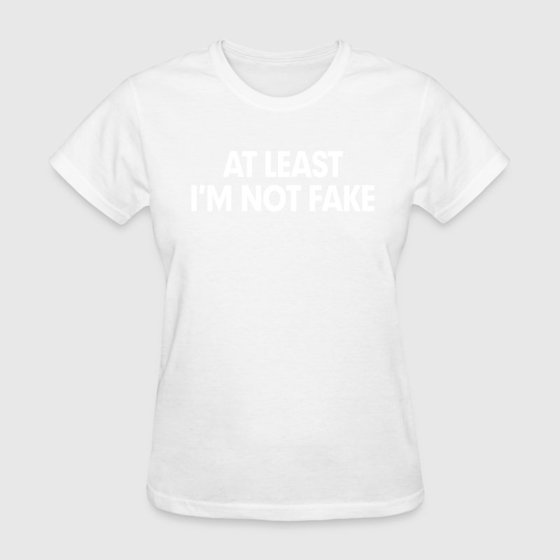 At Least I'm Not Fake Women's T-Shirts - Women's T-Shirt