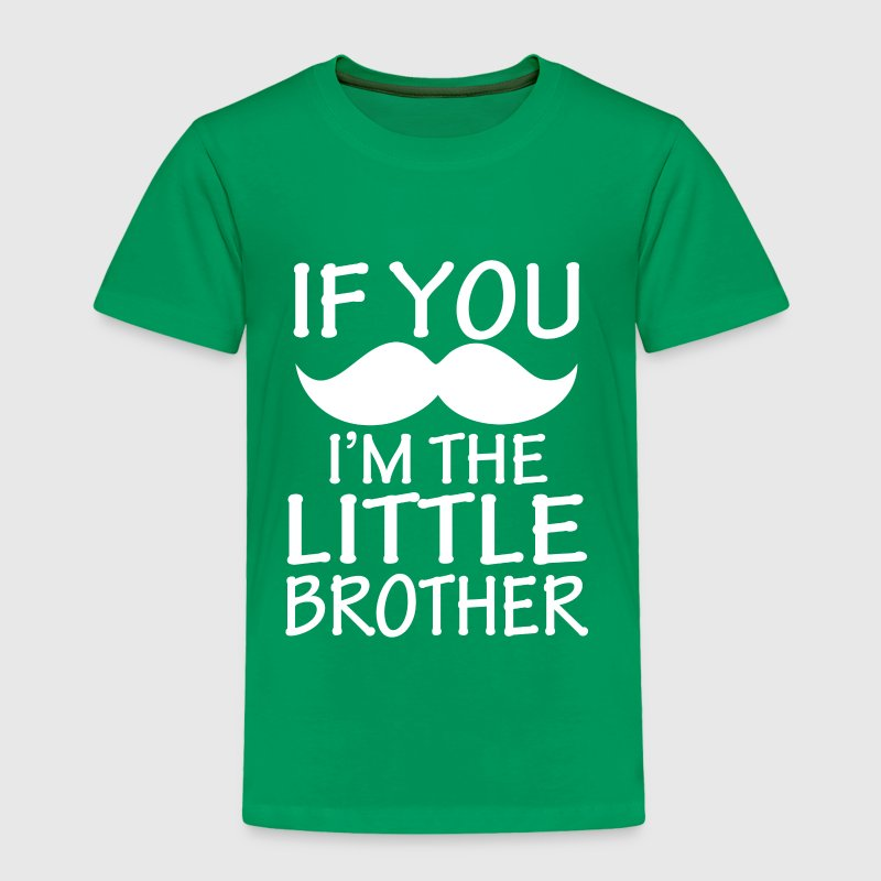If you Mustache I'm the Little Brother funny shirt - Toddler Premium T-Shirt