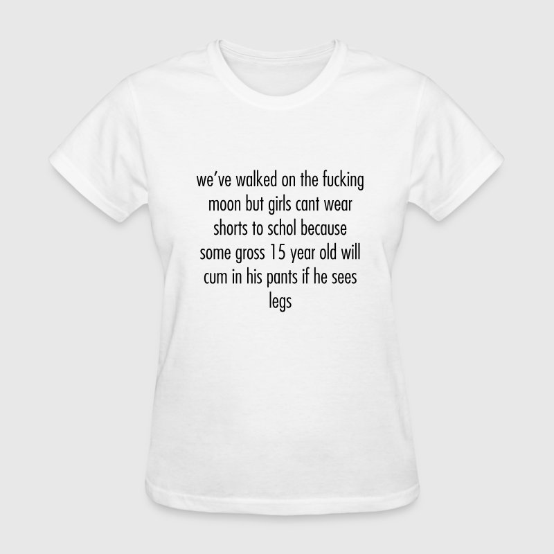 we've walked on the moon but girls cant wear short Women's T-Shirts - Women's T-Shirt