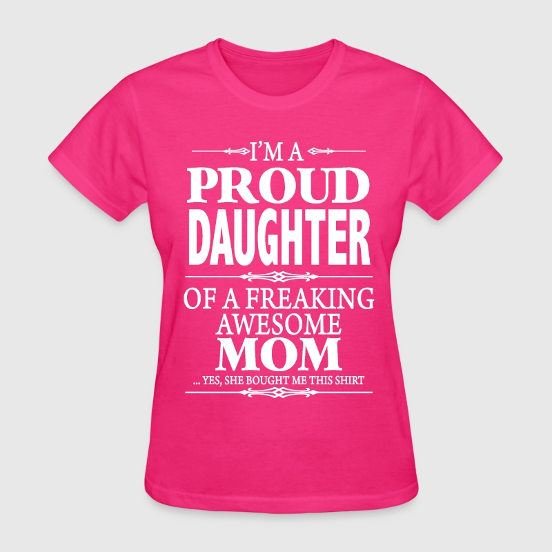 I'm A Proud Daughter Of A Freaking Awesome Mom - Women's T-Shirt