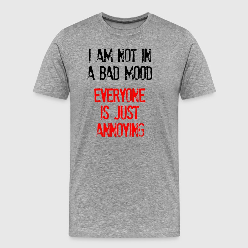 I'm Not In A Bad Mood Everyone is Just Annoying T-Shirts - Men's Premium T-Shirt