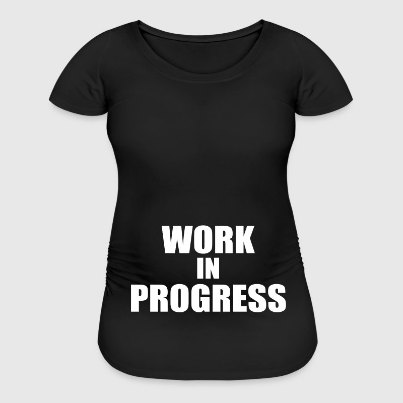 Work in Progress - Women's Maternity T-Shirt