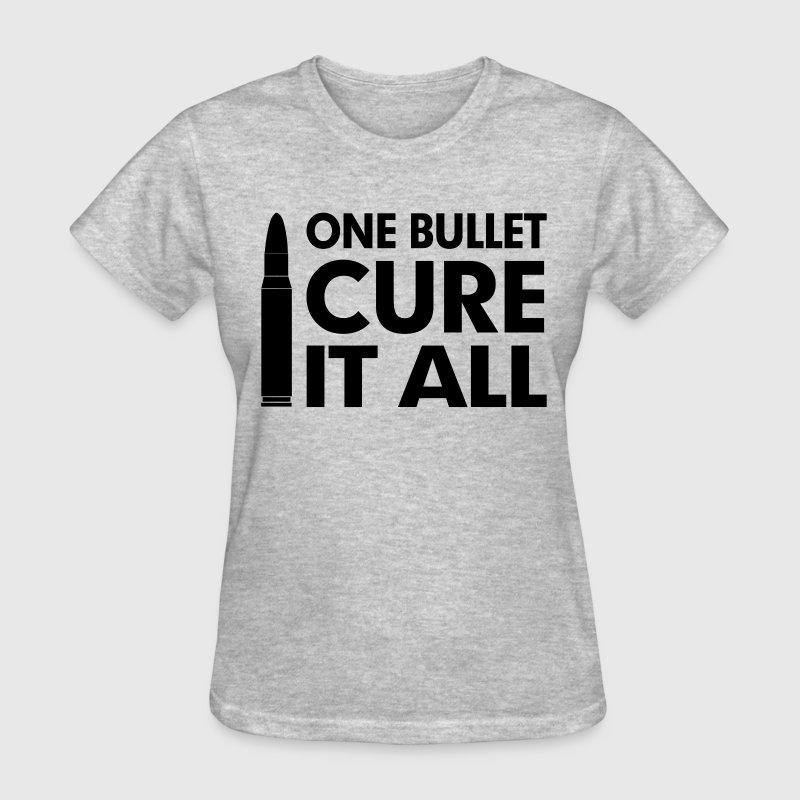 One Bullet Cure It All Problem Solve Extreme Women's T-Shirts - Women's T-Shirt