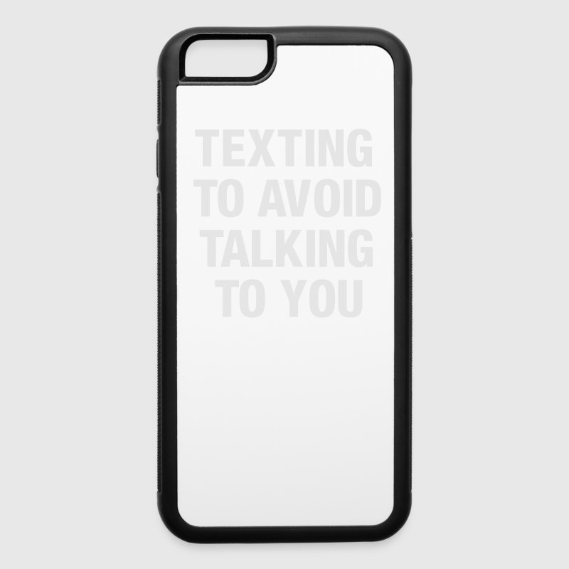 Texting to avoid talking to you - iPhone 6/6s Rubber Case