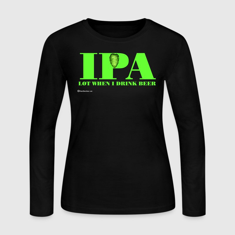 IPA Lot When I Drink Beer Women's Long Sleeve T-Sh - Women's Long Sleeve Jersey T-Shirt