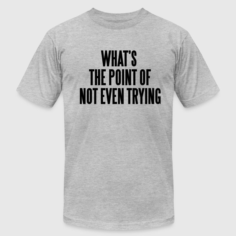 What's the point of not even trying T-Shirts - Men's Fine Jersey T-Shirt