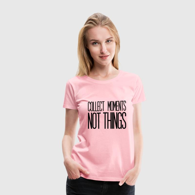 Collect moments not things - Women's Premium T-Shirt