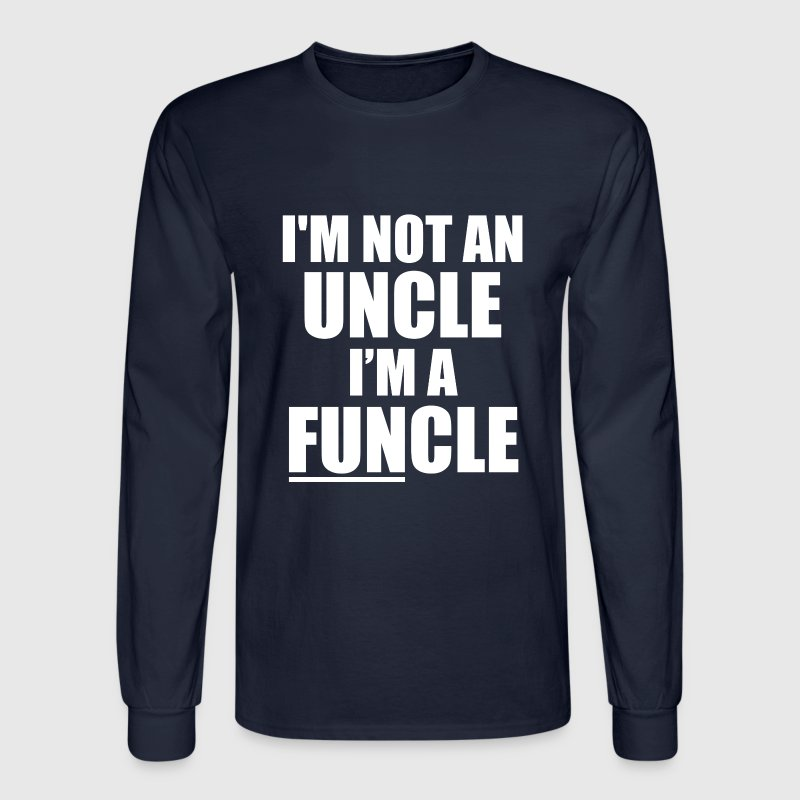 I'm not an Uncle, I'm a FUNcle funny saying shirt - Men's Long Sleeve T-Shirt