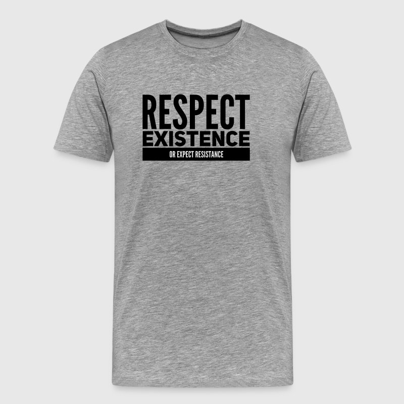 Respect existence or expect resistance T-Shirts - Men's Premium T-Shirt