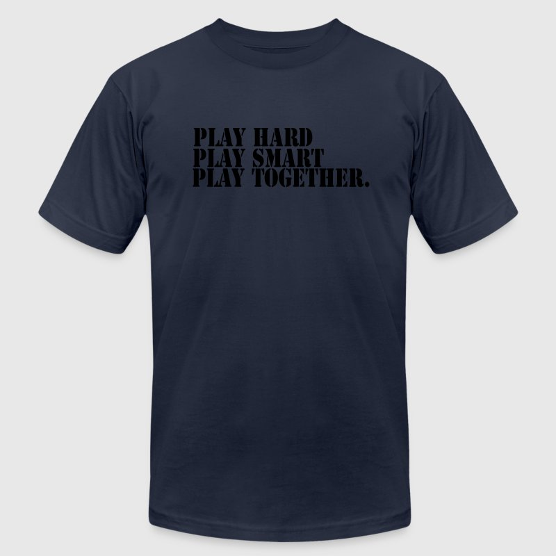 Play Hard. Play Smart. Play Together t-shirt - Men's T-Shirt by American Apparel