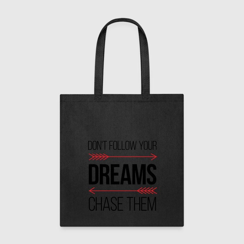 Don't Follow Your Dreams - Chase Them - Tote Bag