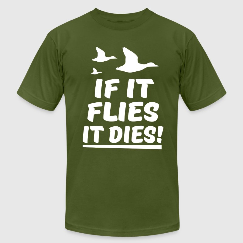 If it flies it dies funny duck hunting shirt - Men's T-Shirt by American Apparel