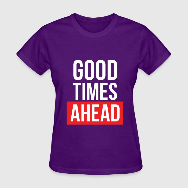 Good Times Ahead - Women's T-Shirt