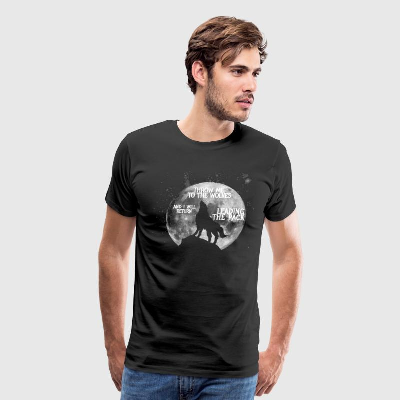 Throw me to the Wolves and i will return Leading t - Men's Premium T-Shirt