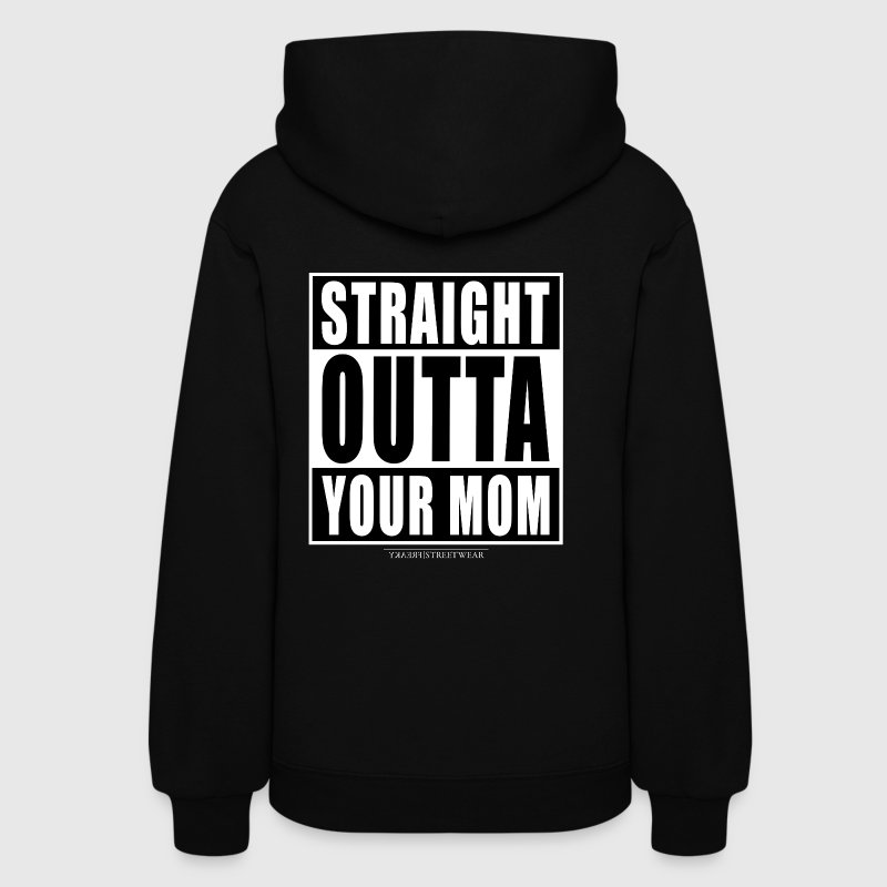 straight outta your mom Hoodies - Women's Hoodie