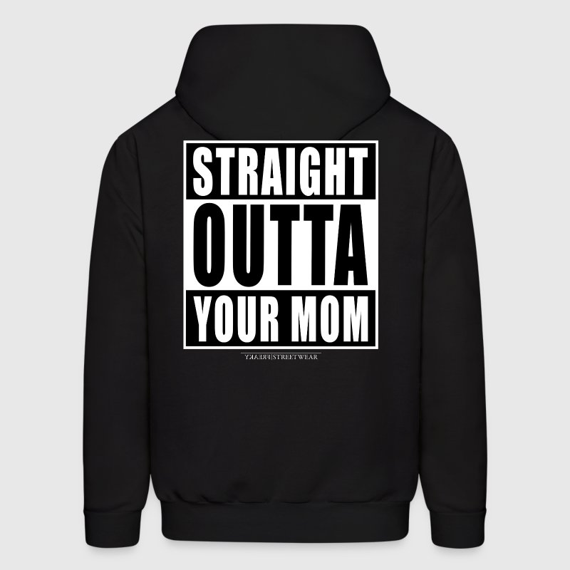straight outta your mom Hoodies - Men's Hoodie