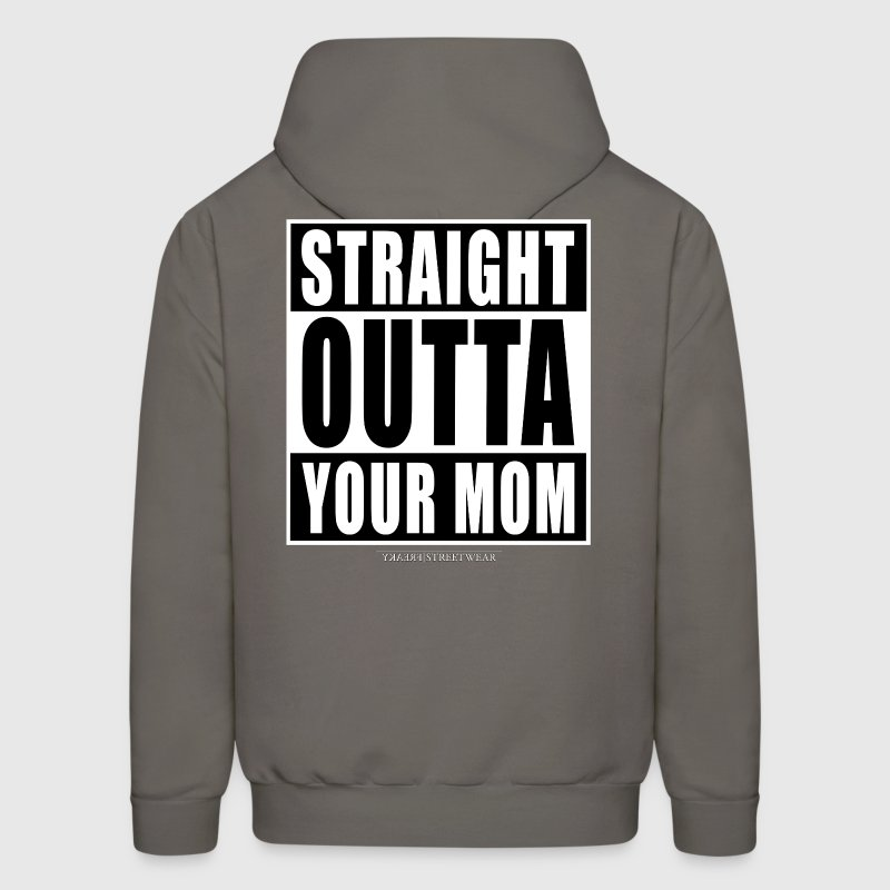 straight outta your mom Hoodie   Spreadshirt