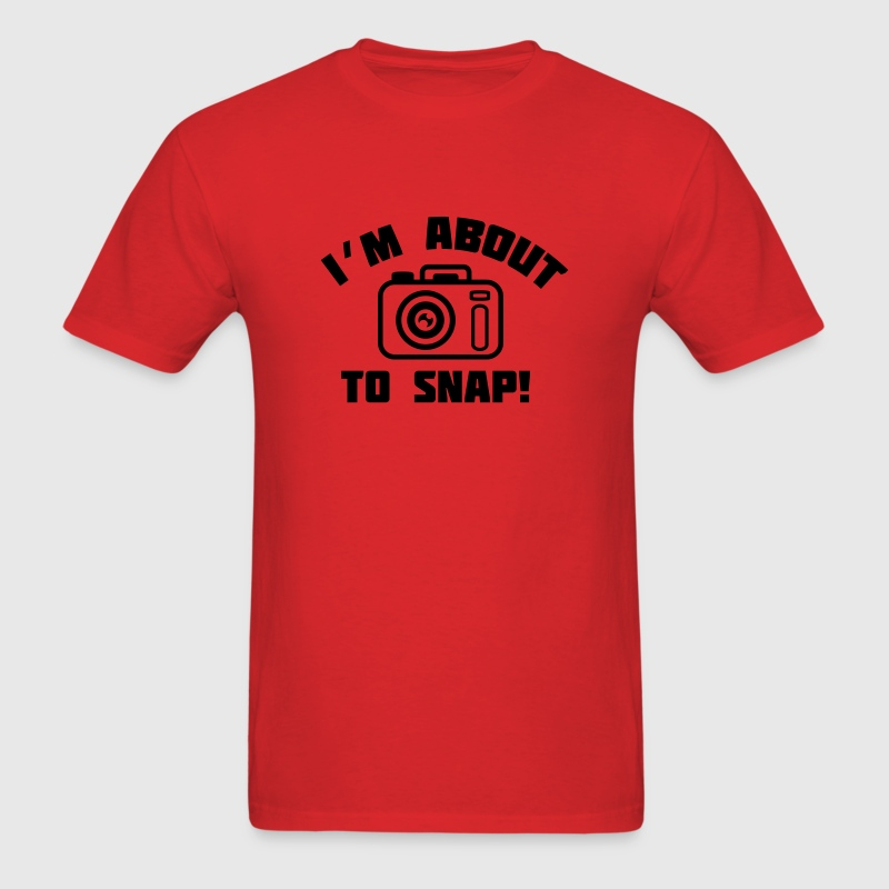 I'm About to Snap - Angry Photographer T-Shirts - Men's T-Shirt