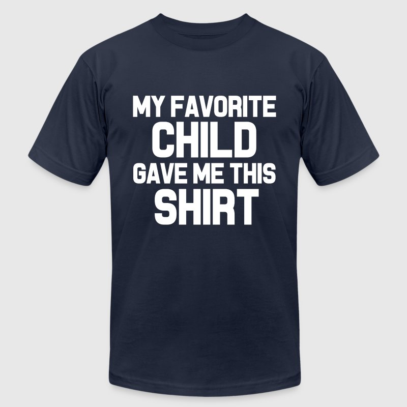 My Favorite Child Gave Me This Shirt funny Dad  - Men's T-Shirt by American Apparel