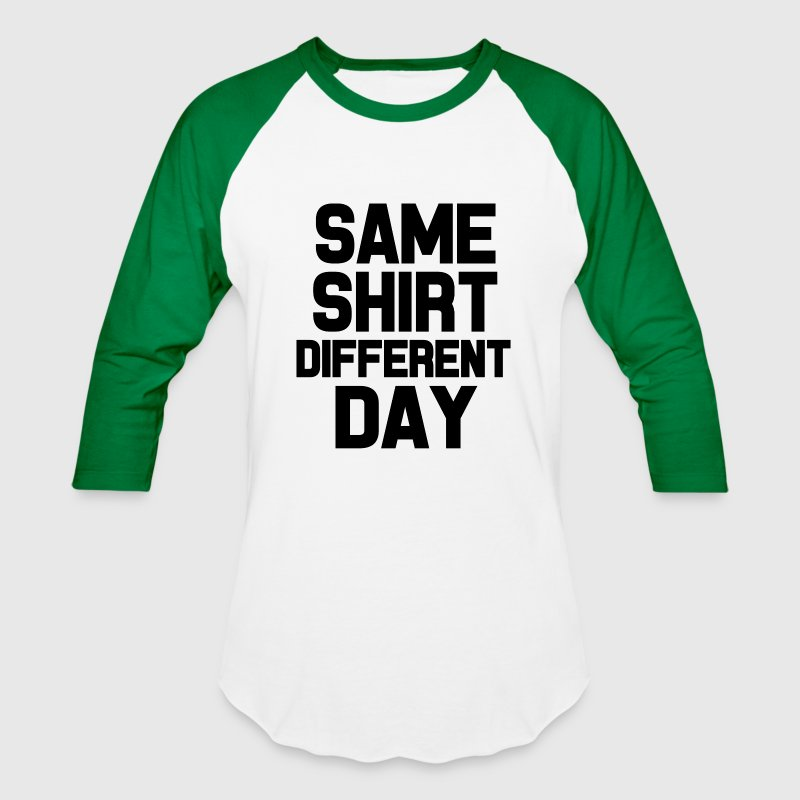 Same Shirt Different Day funny saying shirt - Baseball T-Shirt
