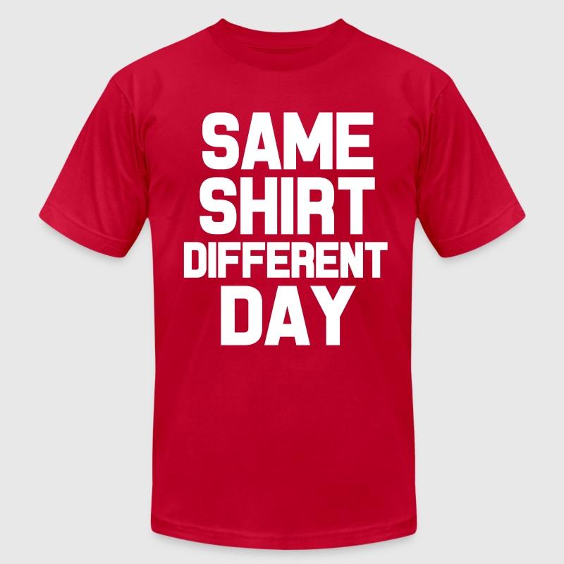 Same Shirt Different Day funny saying shirt - Men's T-Shirt by American Apparel