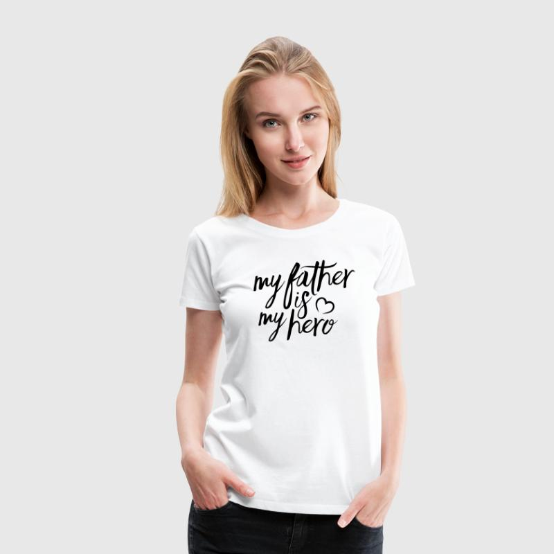My father is my hero Women's T-Shirts - Women's Premium T-Shirt