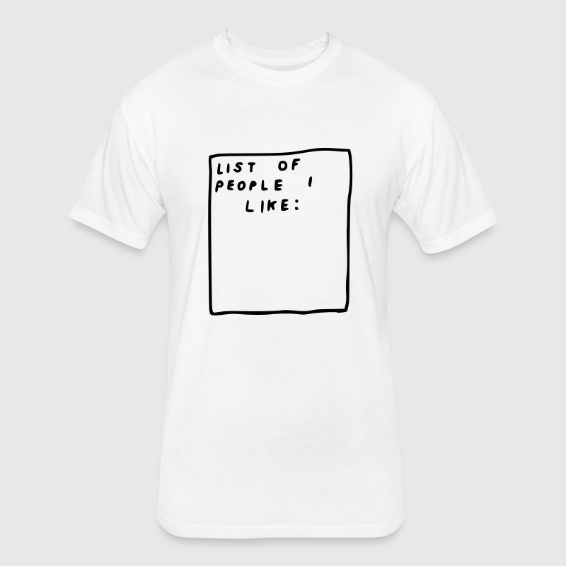 List of people i like T-Shirts - Fitted Cotton/Poly T-Shirt by Next Level
