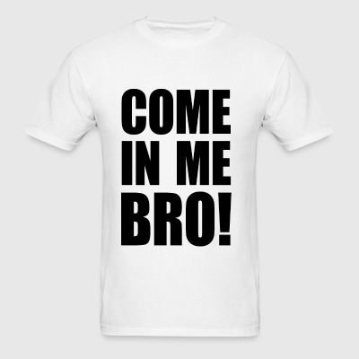 COME IN ME BRO! Sportswear - Men's T-Shirt