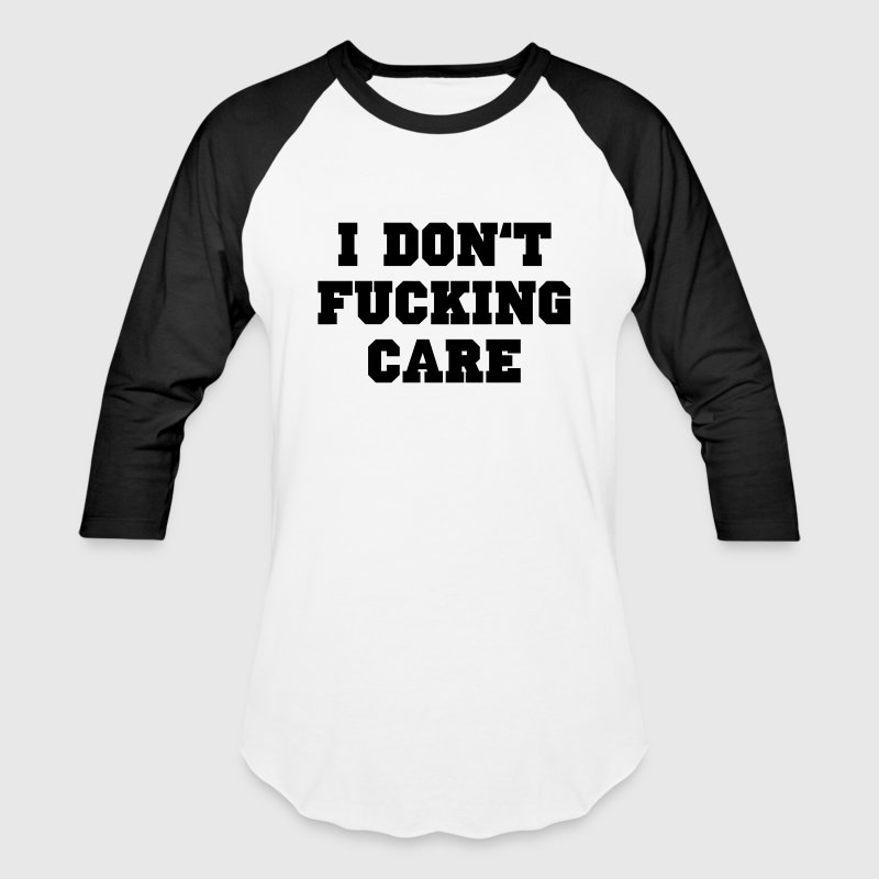 I don't fucking care T-Shirts - Baseball T-Shirt