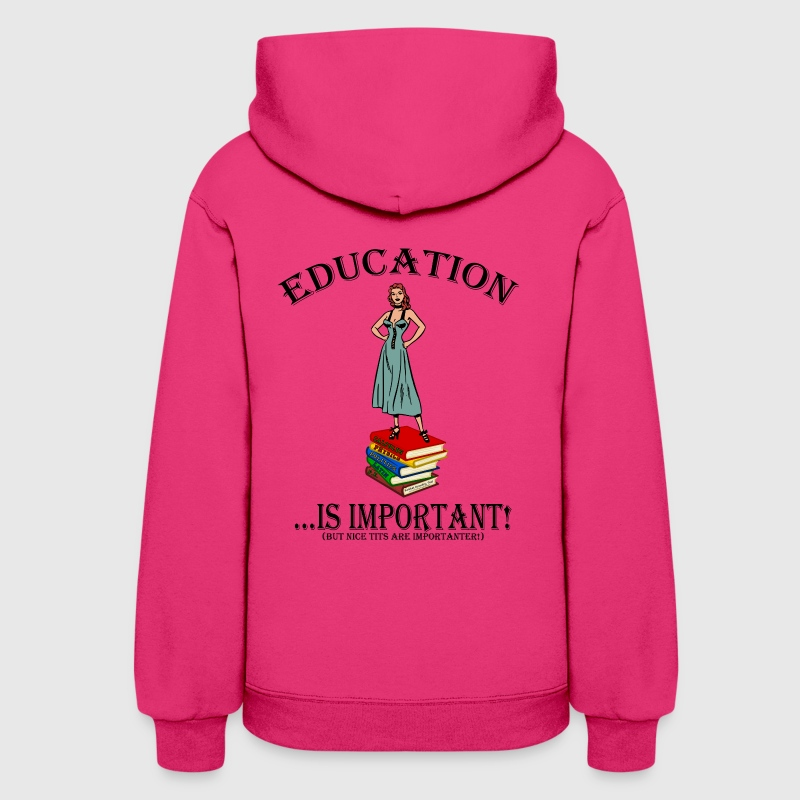 EDUCATION is important..nice TITS are importanter! Hoodies - Women's Hoodie