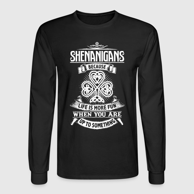 Shenanigans Shirt - Men's Long Sleeve T-Shirt