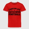 I Have No Life Football Baby & Toddler Shirts - Toddler Premium T-Shirt