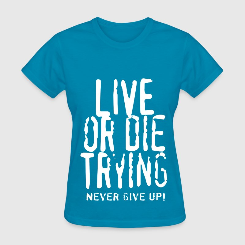 Live Or Die Trying Women's T-Shirts - Women's T-Shirt