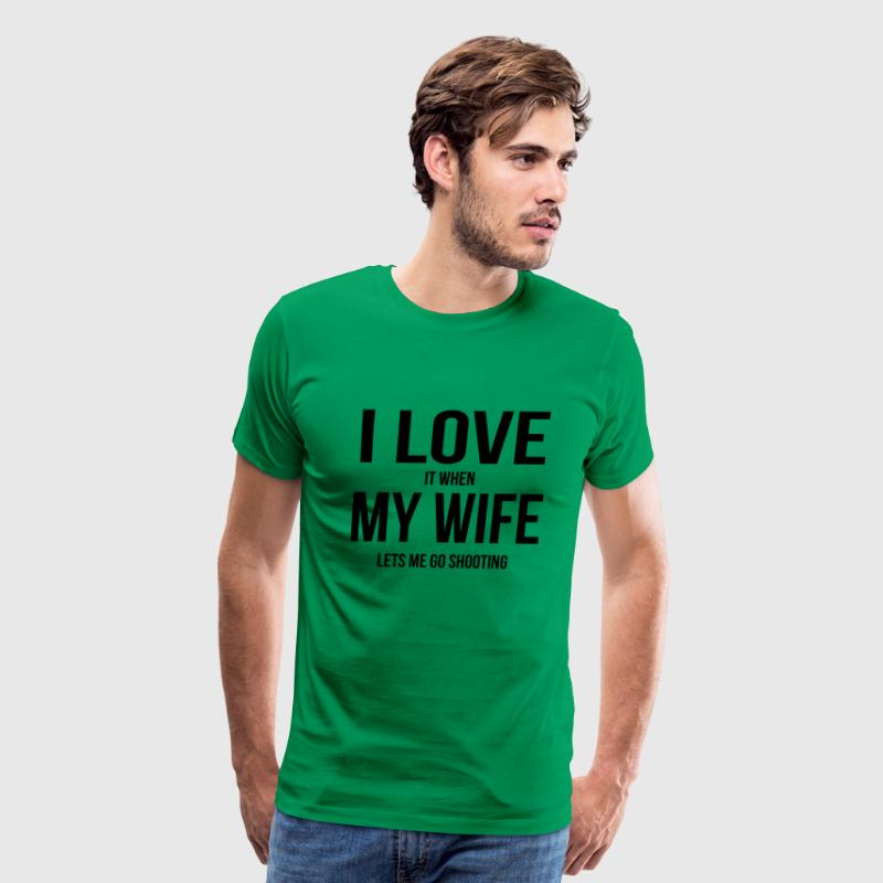I LOVE MY WIFE (WHEN SHE LETS ME GO SHOOTING) T-Shirts - Men's Premium T-Shirt