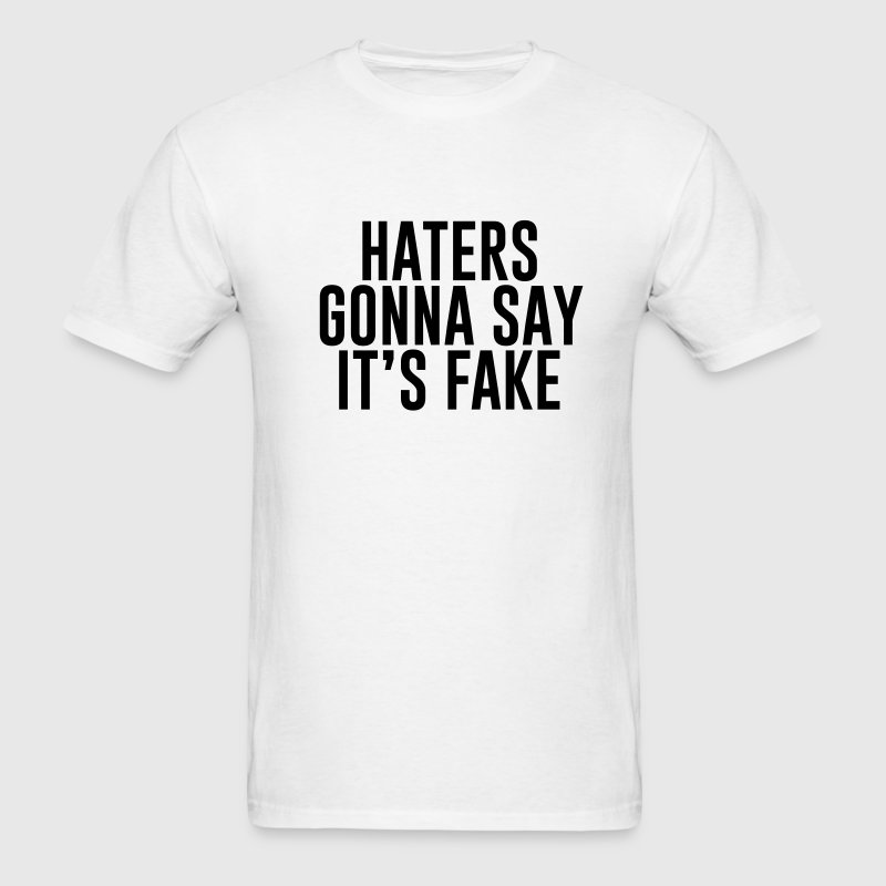 Haters gonna say it's fake T-Shirts - Men's T-Shirt