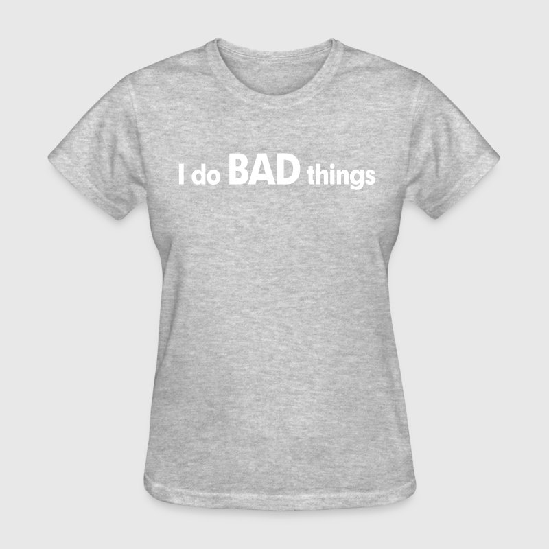 I do BAD things Women's T-Shirts - Women's T-Shirt