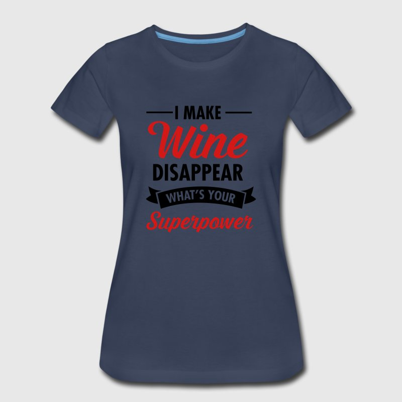 I Make Wine Disappear - What's Your Superpower? Women's T-Shirts - Women's Premium T-Shirt