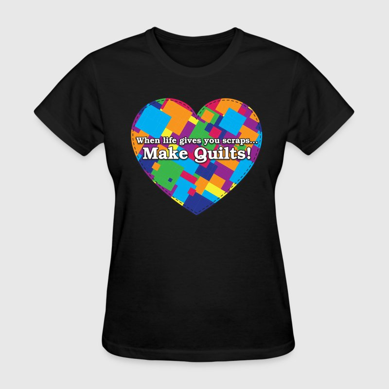 When Life Gives You Scraps... Make Quilts! (Color) Women's T-Shirts - Women's T-Shirt