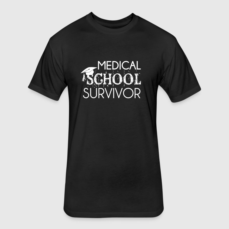Medical school survivor cool doctor funny t-shirt - Fitted Cotton/Poly T-Shirt by Next Level