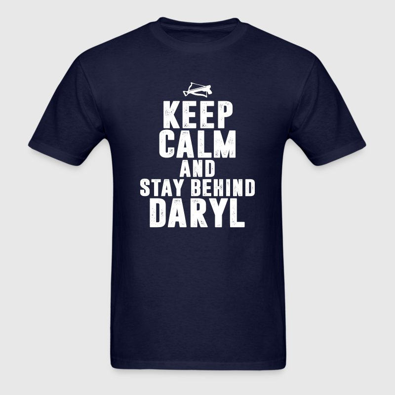 keep calm and stay behind daryl - Men's T-Shirt