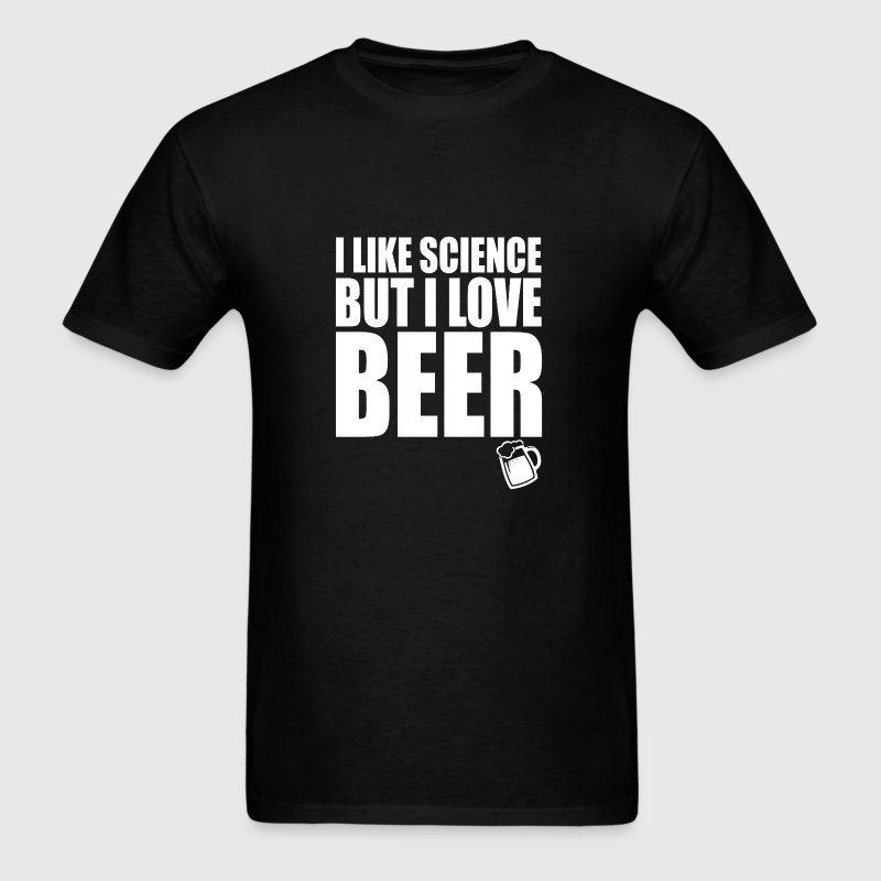 I like science but I love BEER funny t-shirt - Men's T-Shirt
