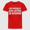 Life without Jiu-Jitsu is Stupid BJJ T-shirt Kids' Shirts - Kids' Premium T-Shirt