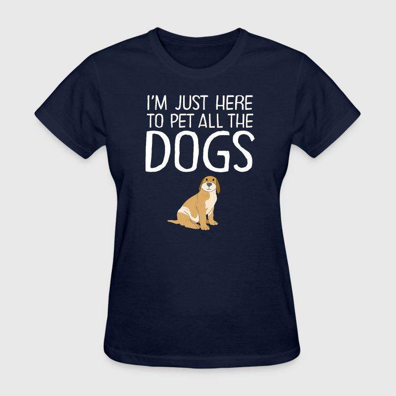 I'm Just Here To Pet All The Dogs Women's T-Shirts - Women's T-Shirt