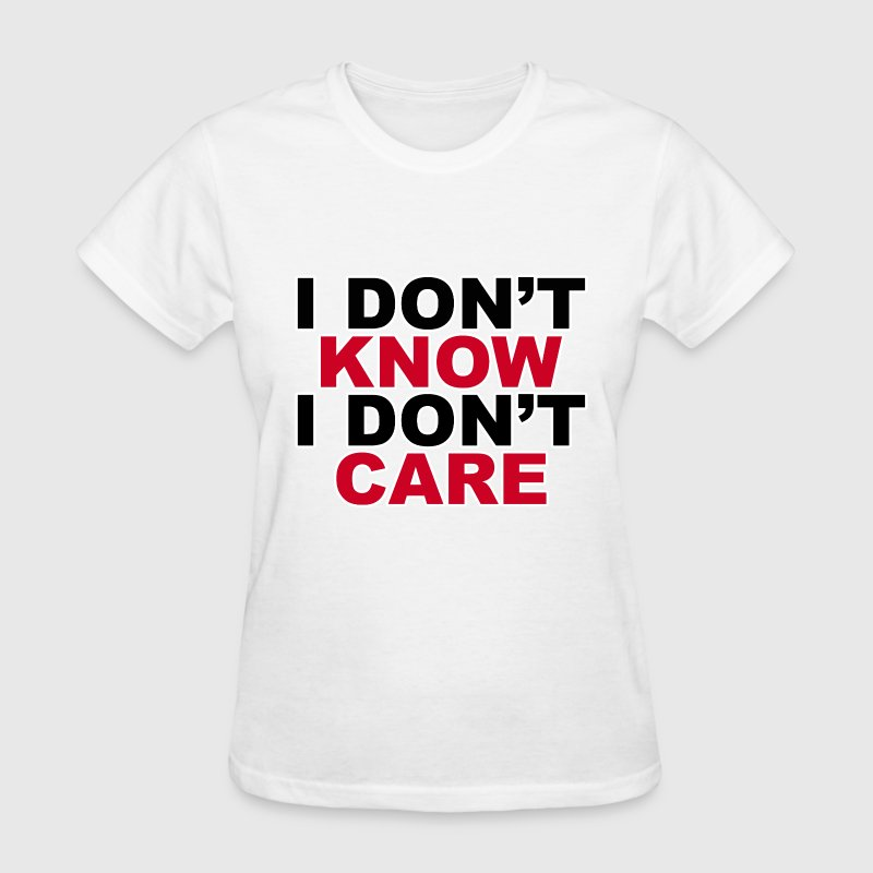 I don't know, i don't care t-shirt for women - Women's T-Shirt
